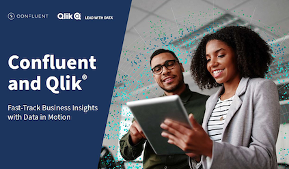 Confluent and Qlik® Fast-Track Business Insights with Data in Motion